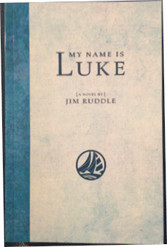 My Name is Luke a novel by Jim Ruddle