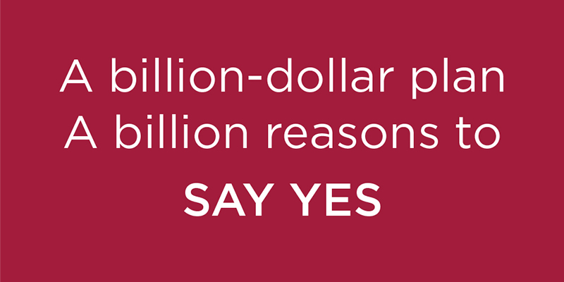 A billion dollar plan, A billion reasons to SAY YES