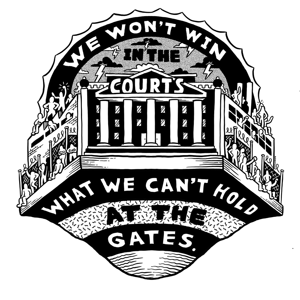 "Black and white drawing which says ""We won't win in the courts what we can't hold at the gates"""