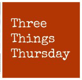 Three-Things-Thursday1.jpg