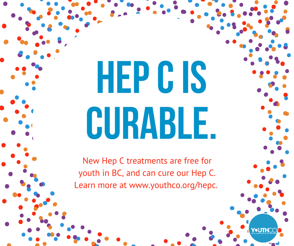 Hep C is curable. New Hep C treatments are free for youth in BC, and can cure our Hep C. Learn more at www.youthco.org/hepc.