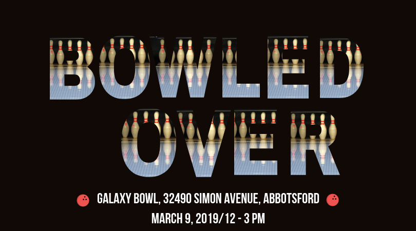 Mpowerment Goes Bowling! Galaxy Bowl  32490 Simon Avenue  AbbotsfordMarch 9  2019 1   3 PM